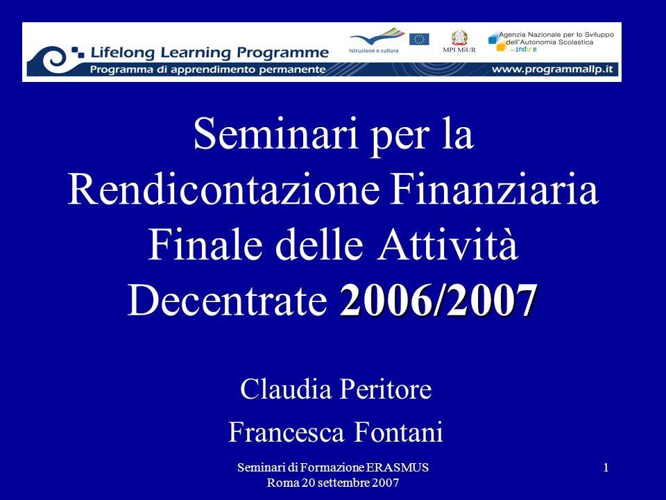 Seminari di Formazione ERASMUS Roma 20 settembre 2007 1 2006/2007 Seminari per la Rendicontazione Finanziaria Finale delle Attività Decentrate 2006/20