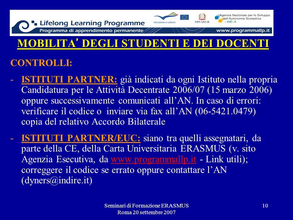 Seminari di Formazione ERASMUS Roma 20 settembre 2007 10 MOBILITA DEGLI STUDENTI E DEI DOCENTI CONTROLLI: -ISTITUTI PARTNER: già indicati da ogni Isti