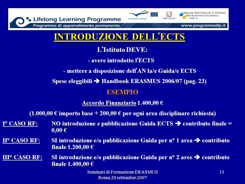 Seminari di Formazione ERASMUS Roma 20 settembre 2007 13 INTRODUZIONE DELL ECTS L Istituto DEVE: - avere introdotto l ECTS - mettere a disposizione de
