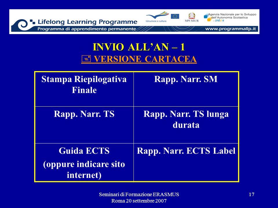 Seminari di Formazione ERASMUS Roma 20 settembre 2007 17 INVIO ALLAN – 1 INVIO ALLAN – 1 VERSIONE CARTACEA Stampa Riepilogativa Finale Rapp. Narr. SM