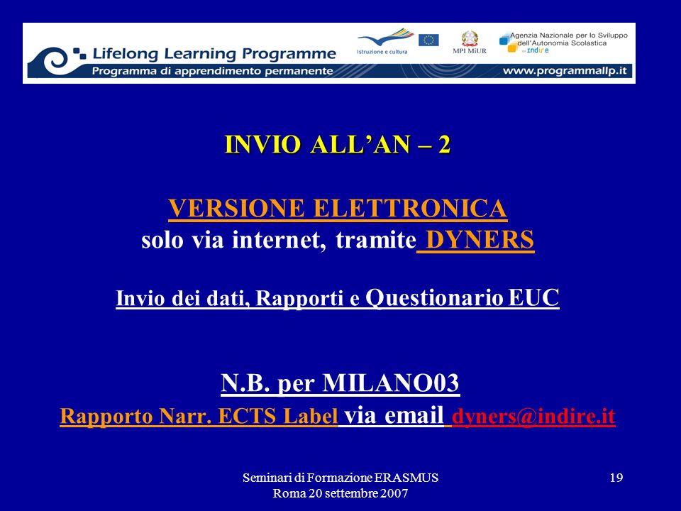 Seminari di Formazione ERASMUS Roma 20 settembre 2007 19 INVIO ALLAN – 2 INVIO ALLAN – 2 VERSIONE ELETTRONICA solo via internet, tramite DYNERS Invio