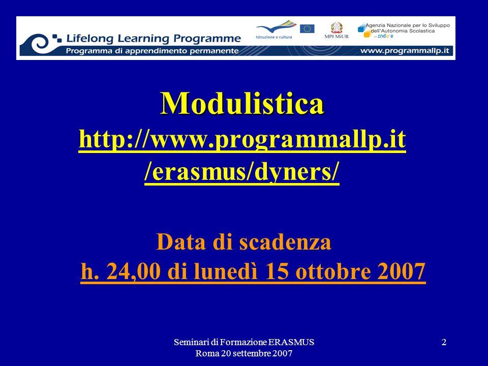 Seminari di Formazione ERASMUS Roma 20 settembre 2007 2 Modulistica Modulistica http://www.programmallp.it /erasmus/dyners/ Data di scadenza h. 24,00