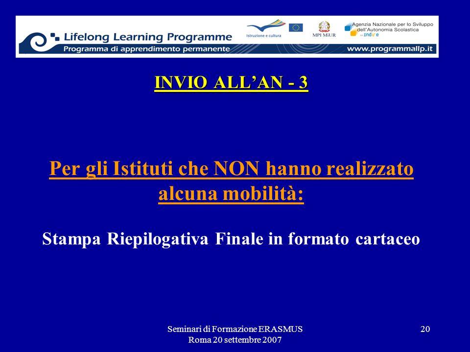 Seminari di Formazione ERASMUS Roma 20 settembre 2007 20 INVIO ALLAN - 3 INVIO ALLAN - 3 Per gli Istituti che NON hanno realizzato alcuna mobilità: St