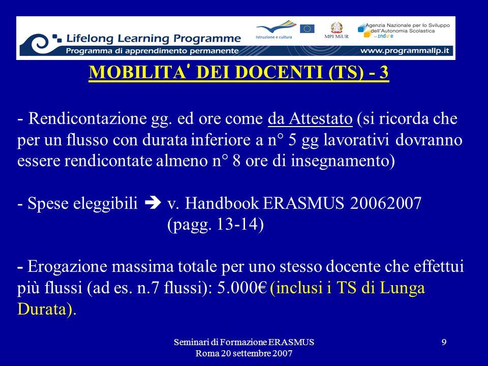 Seminari di Formazione ERASMUS Roma 20 settembre 2007 9 MOBILITA DEI DOCENTI (TS) - 3 - Rendicontazione gg. ed ore come da Attestato (si ricorda che p
