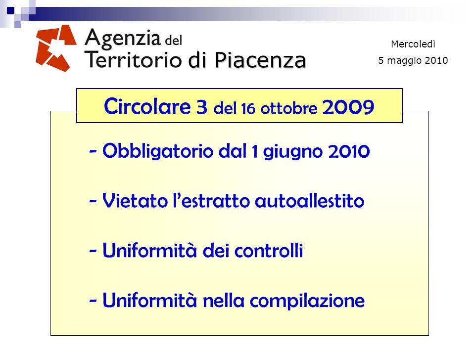 di Piacenza Mercoledì 5 maggio 2010 Circolare 3 del 16 ottobre 2009 - Obbligatorio dal 1 giugno 2010 - Vietato lestratto autoallestito - Uniformità dei controlli - Uniformità nella compilazione