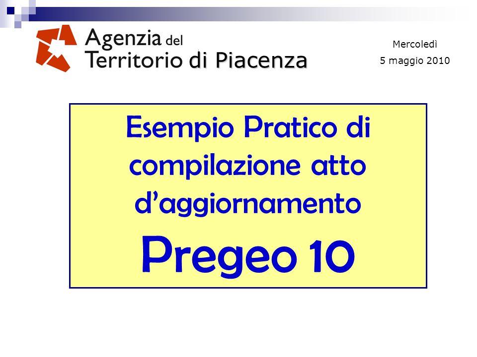 di Piacenza Mercoledì 5 maggio 2010 Esempio Pratico di compilazione atto daggiornamento Pregeo 10