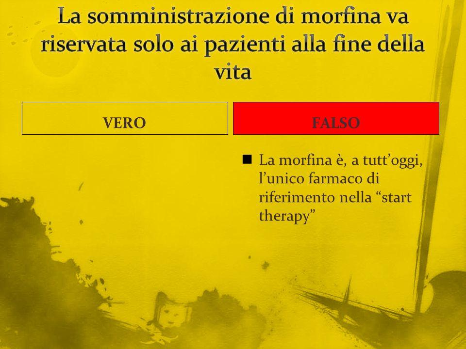 VEROFALSO La morfina è, a tuttoggi, lunico farmaco di riferimento nella start therapy