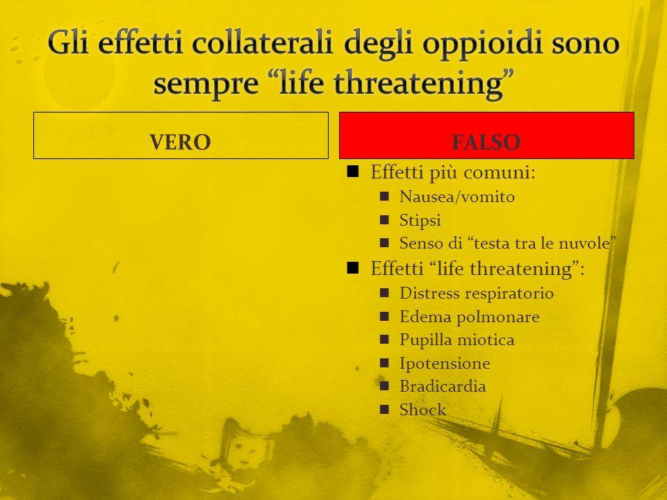VEROFALSO Effetti più comuni: Nausea/vomito Stipsi Senso di testa tra le nuvole Effetti life threatening: Distress respiratorio Edema polmonare Pupill