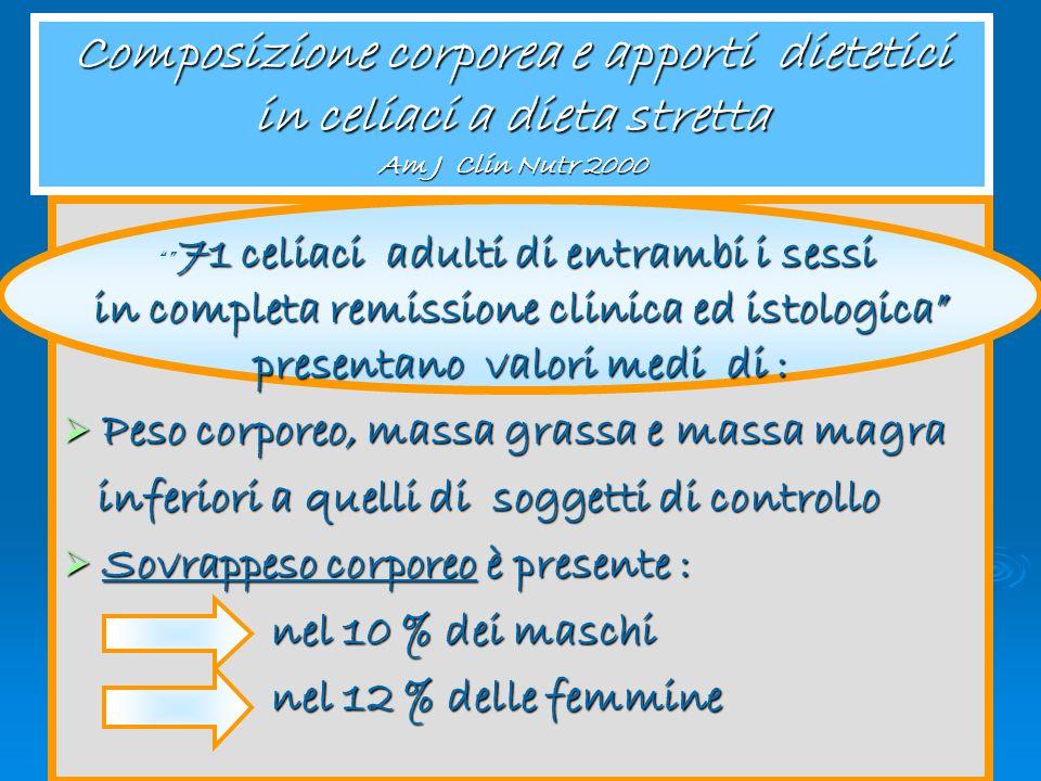 Congresso Regionale Aic 2005 Composizione corporea e apporti dietetici in celiaci a dieta stretta Am J Clin Nutr 2000 Peso corporeo, massa grassa e ma