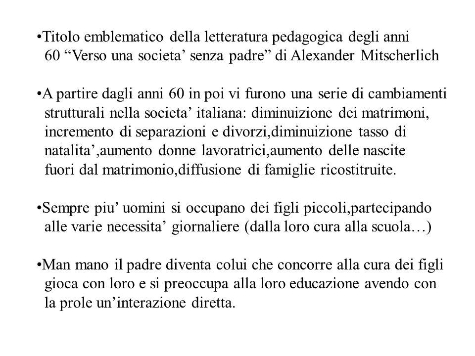 Titolo emblematico della letteratura pedagogica degli anni 60 Verso una societa senza padre di Alexander Mitscherlich A partire dagli anni 60 in poi v