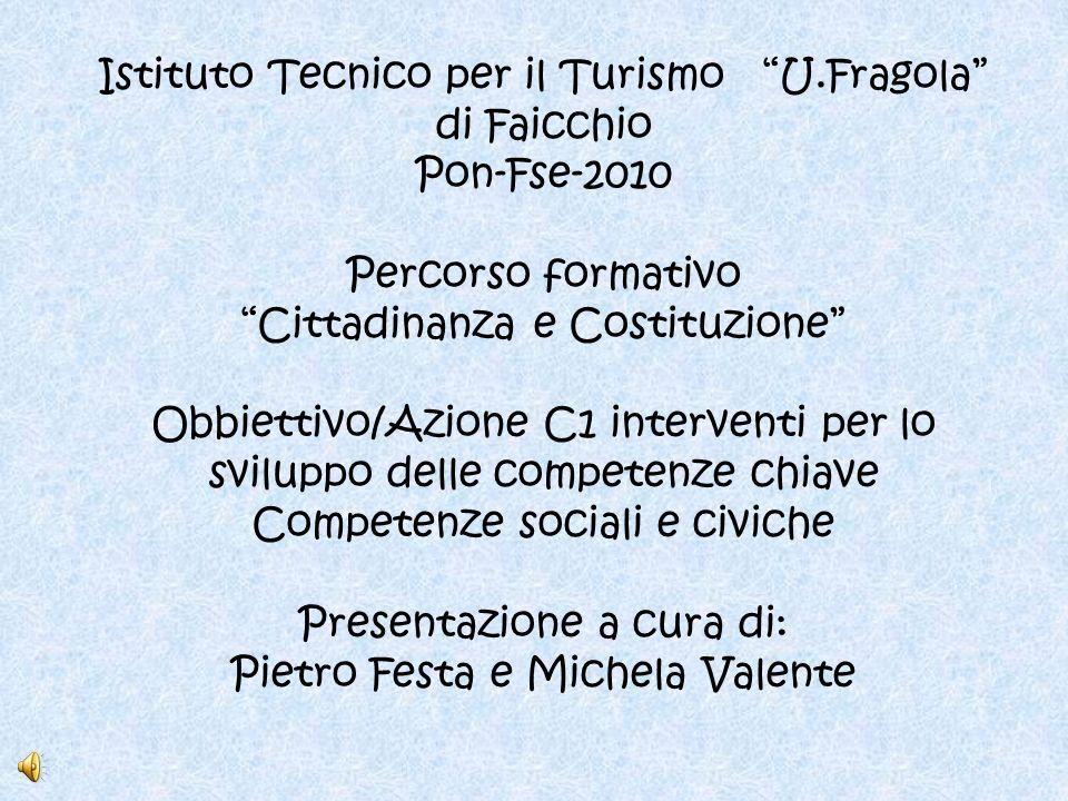 Istituto Tecnico per il Turismo U.Fragola di Faicchio Pon-Fse-2010 Percorso formativo Cittadinanza e Costituzione Obbiettivo/Azione C1 interventi per