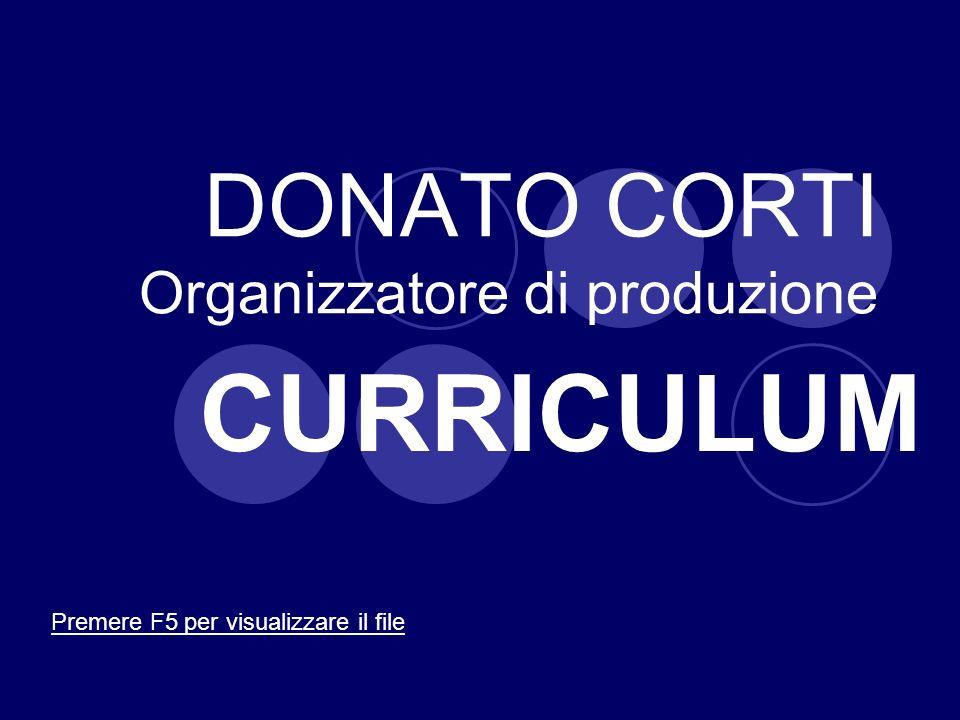 DONATO CORTI Organizzatore di produzione CURRICULUM Premere F5 per visualizzare il file