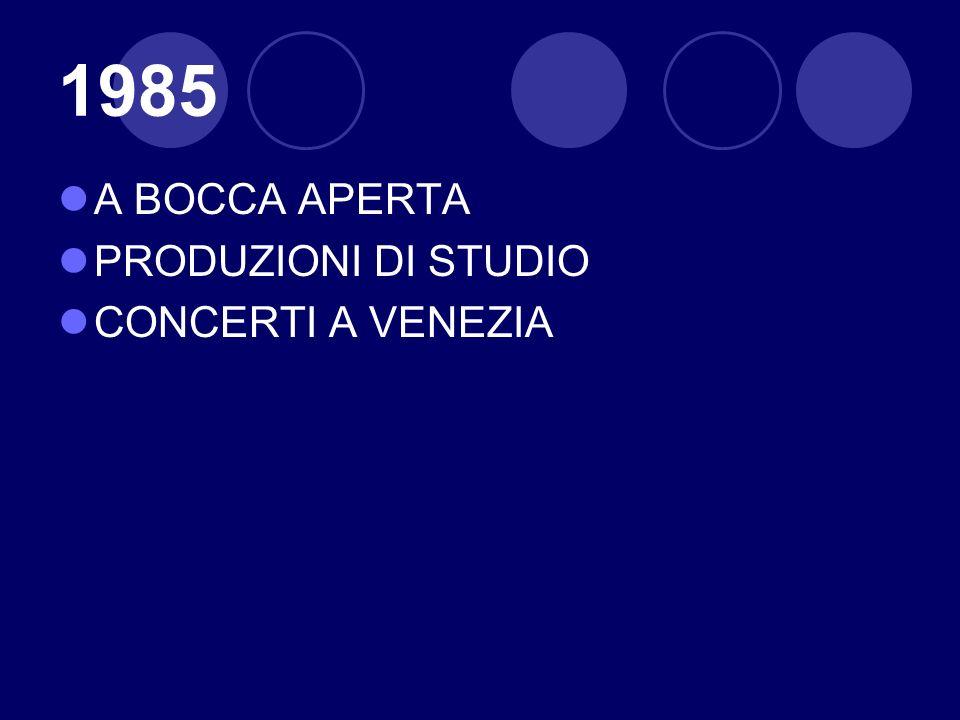 1985 A BOCCA APERTA PRODUZIONI DI STUDIO CONCERTI A VENEZIA