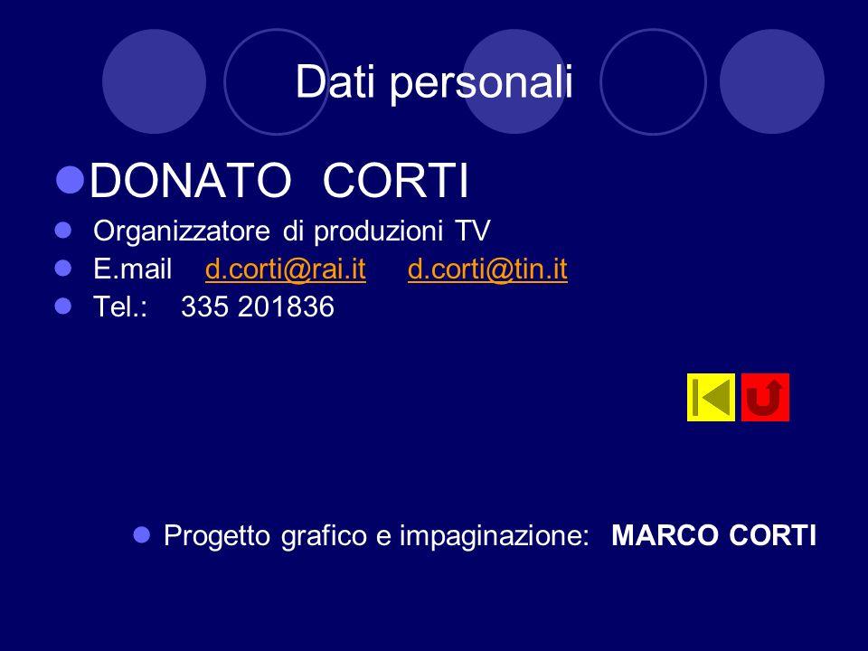 Dati personali DONATO CORTI Organizzatore di produzioni TV E.mail d.corti@rai.it d.corti@tin.itd.corti@rai.itd.corti@tin.it Tel.: 335 201836 Progetto