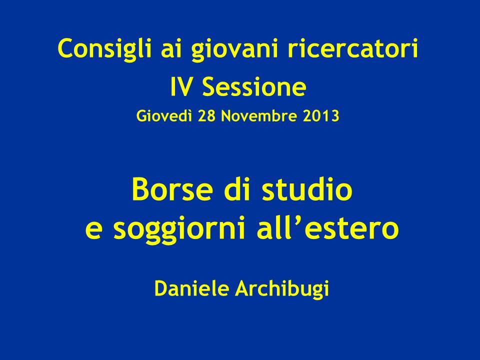 Borse di studio e soggiorni allestero Daniele Archibugi Consigli ai giovani ricercatori IV Sessione Giovedì 28 Novembre 2013