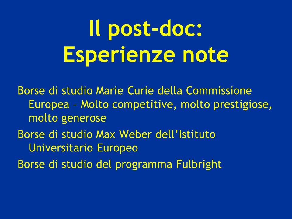 Il post-doc: Esperienze note Borse di studio Marie Curie della Commissione Europea – Molto competitive, molto prestigiose, molto generose Borse di stu