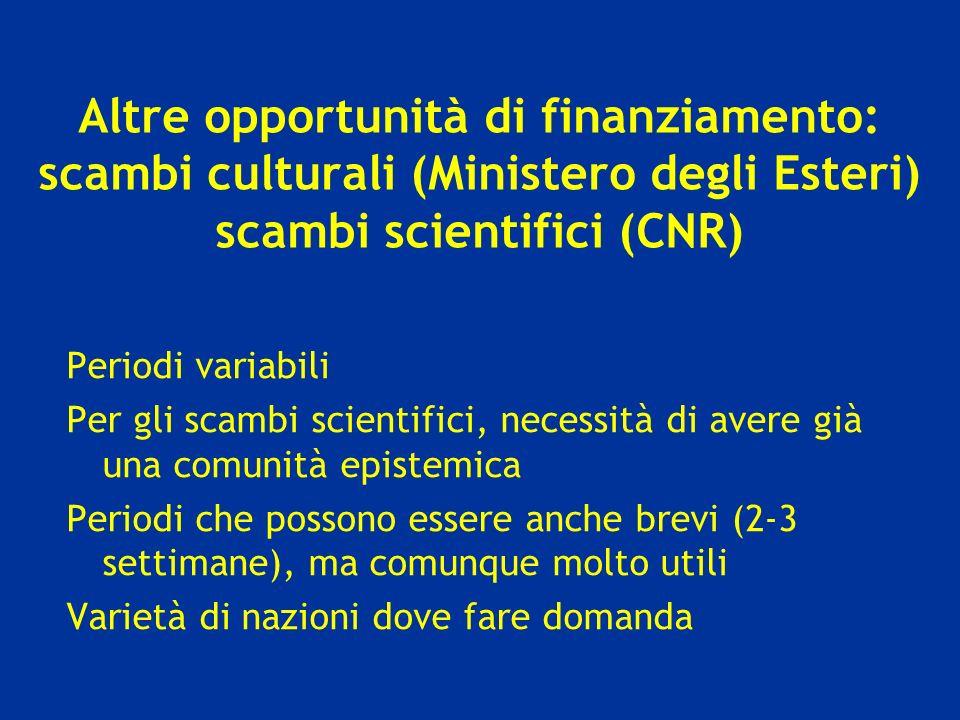 Altre opportunità di finanziamento: scambi culturali (Ministero degli Esteri) scambi scientifici (CNR) Periodi variabili Per gli scambi scientifici, n