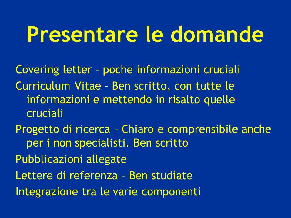 Presentare le domande Covering letter – poche informazioni cruciali Curriculum Vitae – Ben scritto, con tutte le informazioni e mettendo in risalto qu