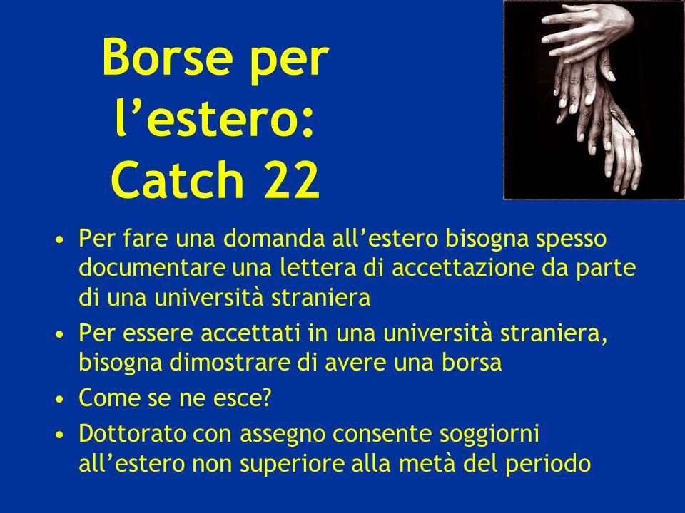 Borse per lestero: Catch 22 Per fare una domanda allestero bisogna spesso documentare una lettera di accettazione da parte di una università straniera