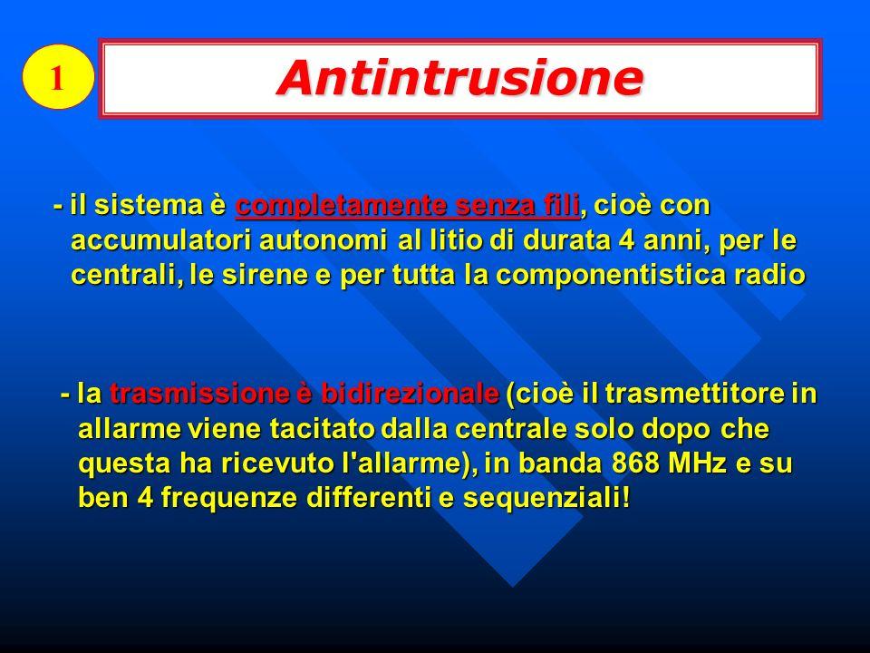 Antintrusione 1 - il sistema è completamente senza fili, cioè con accumulatori autonomi al litio di durata 4 anni, per le centrali, le sirene e per tu