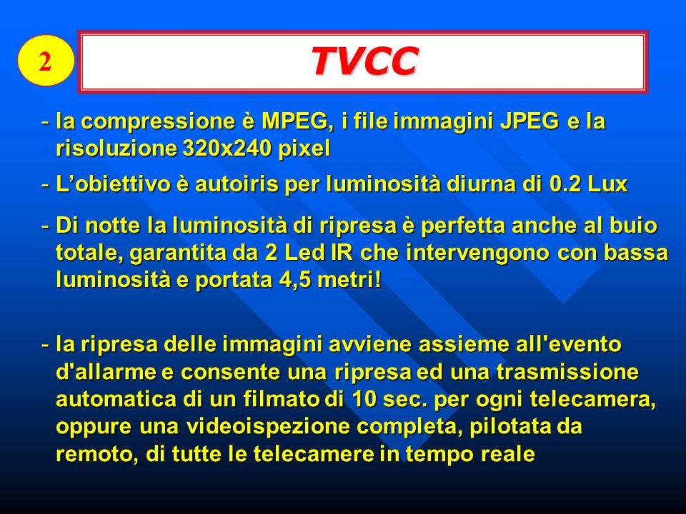 -la compressione è MPEG, i file immagini JPEG e la risoluzione 320x240 pixel TVCC 2 -Lobiettivo è autoiris per luminosità diurna di 0.2 Lux -Di notte la luminosità di ripresa è perfetta anche al buio totale, garantita da 2 Led IR che intervengono con bassa luminosità e portata 4,5 metri.