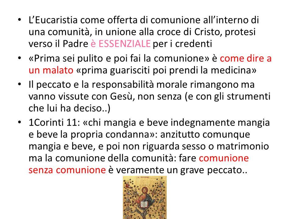 LEucaristia come offerta di comunione allinterno di una comunità, in unione alla croce di Cristo, protesi verso il Padre è ESSENZIALE per i credenti «