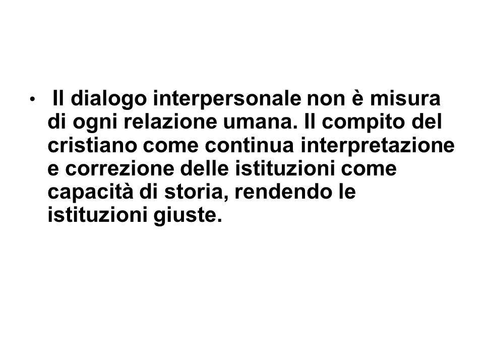 Il dialogo interpersonale non è misura di ogni relazione umana.