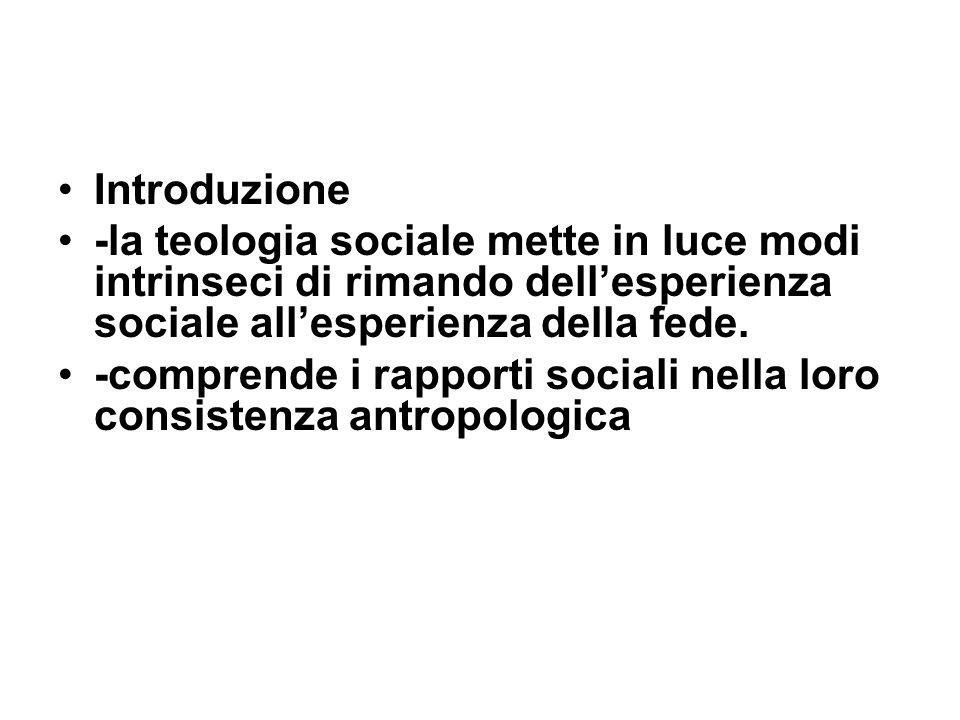 Introduzione -la teologia sociale mette in luce modi intrinseci di rimando dellesperienza sociale allesperienza della fede.