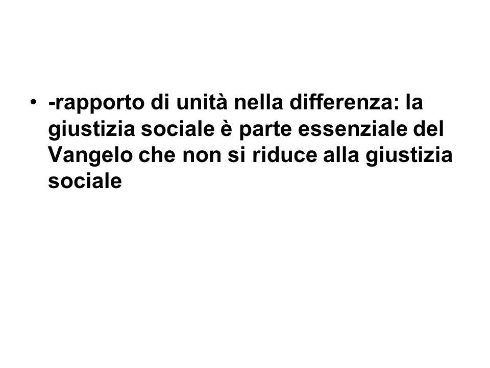 -rapporto di unità nella differenza: la giustizia sociale è parte essenziale del Vangelo che non si riduce alla giustizia sociale