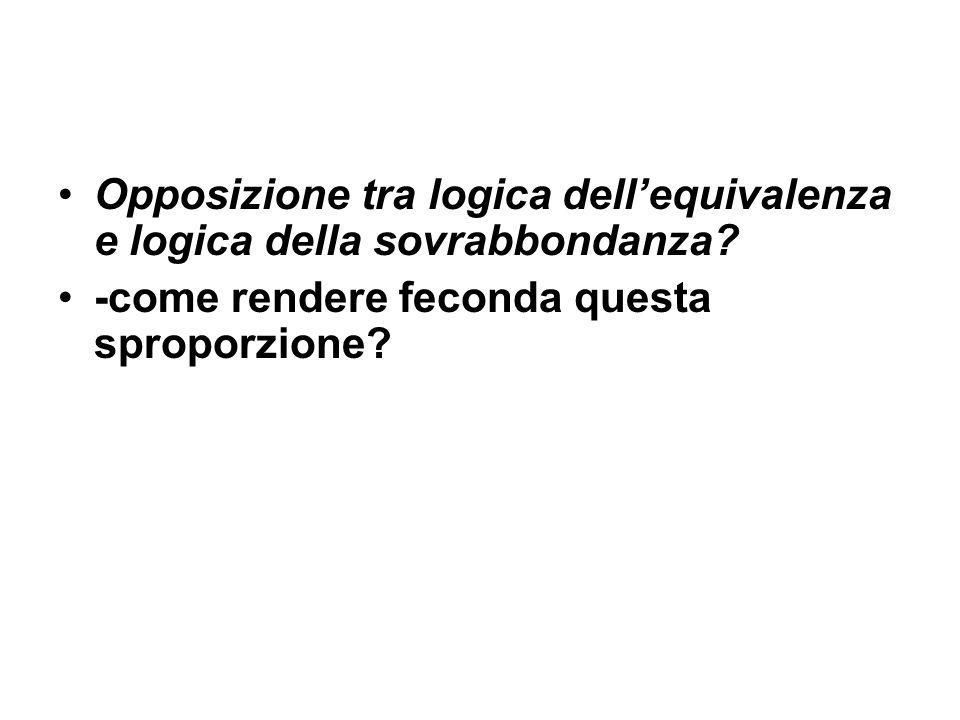 Opposizione tra logica dellequivalenza e logica della sovrabbondanza.