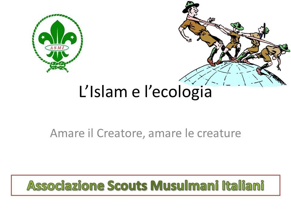 LIslam e lecologia Amare il Creatore, amare le creature
