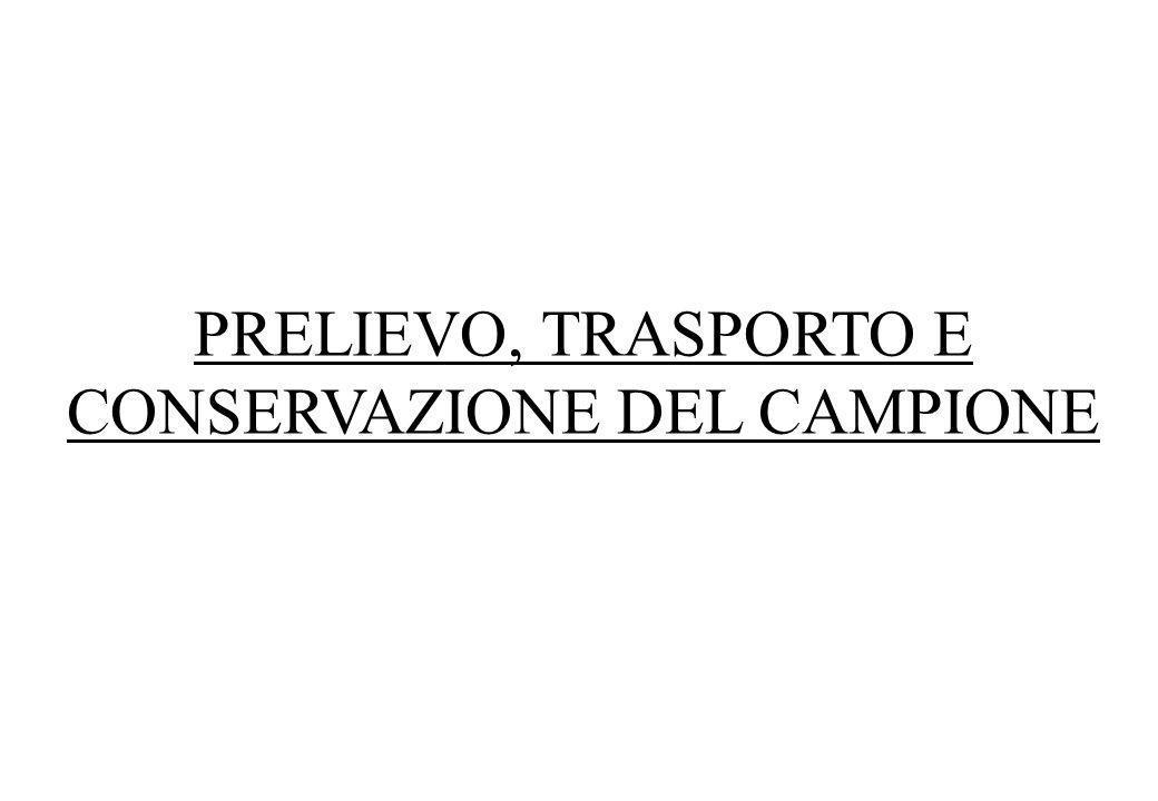 PRELIEVO, TRASPORTO E CONSERVAZIONE DEL CAMPIONE