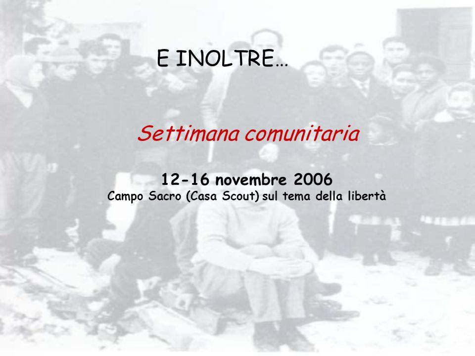 Settimana comunitaria 12-16 novembre 2006 Campo Sacro (Casa Scout) sul tema della libertà E INOLTRE…