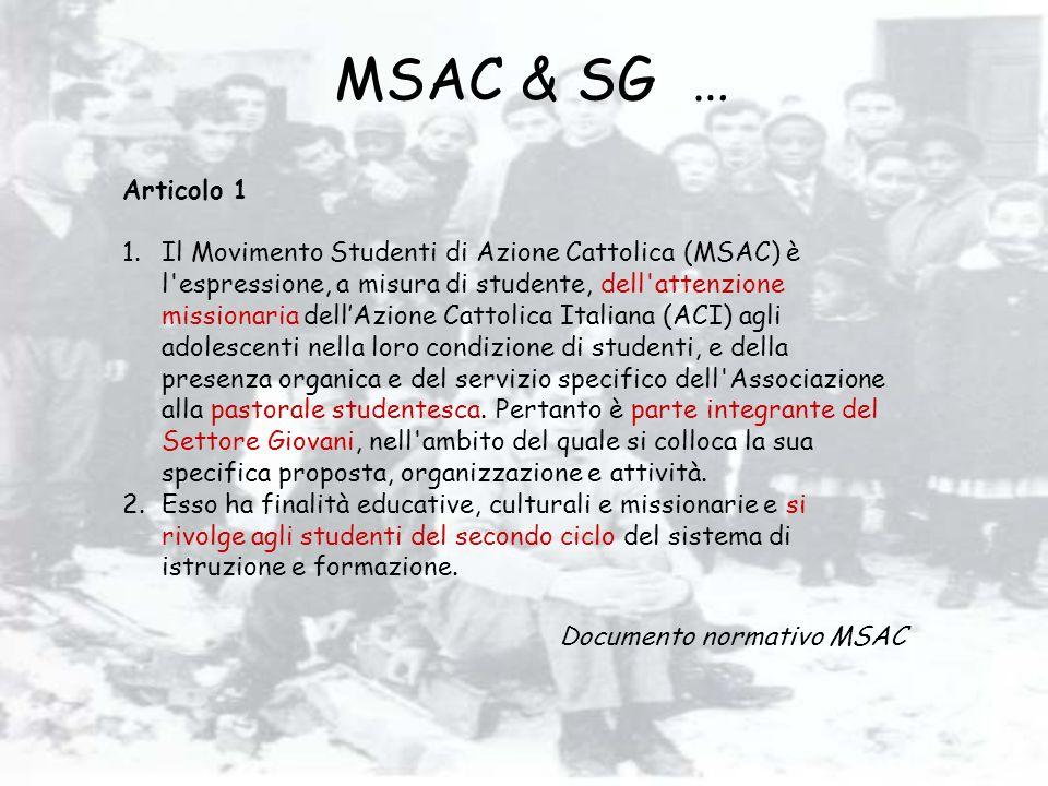 MSAC & SG … Articolo 1 1.Il Movimento Studenti di Azione Cattolica (MSAC) è l'espressione, a misura di studente, dell'attenzione missionaria dellAzion