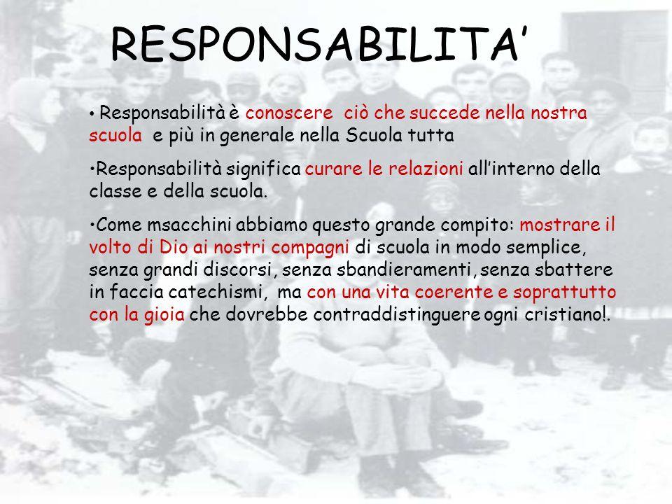 RESPONSABILITA Responsabilità è conoscere ciò che succede nella nostra scuola e più in generale nella Scuola tutta Responsabilità significa curare le