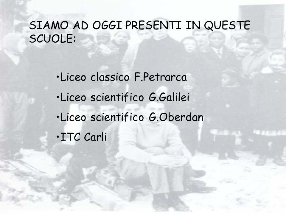 SIAMO AD OGGI PRESENTI IN QUESTE SCUOLE: Liceo classico F.Petrarca Liceo scientifico G.Galilei Liceo scientifico G.Oberdan ITC Carli