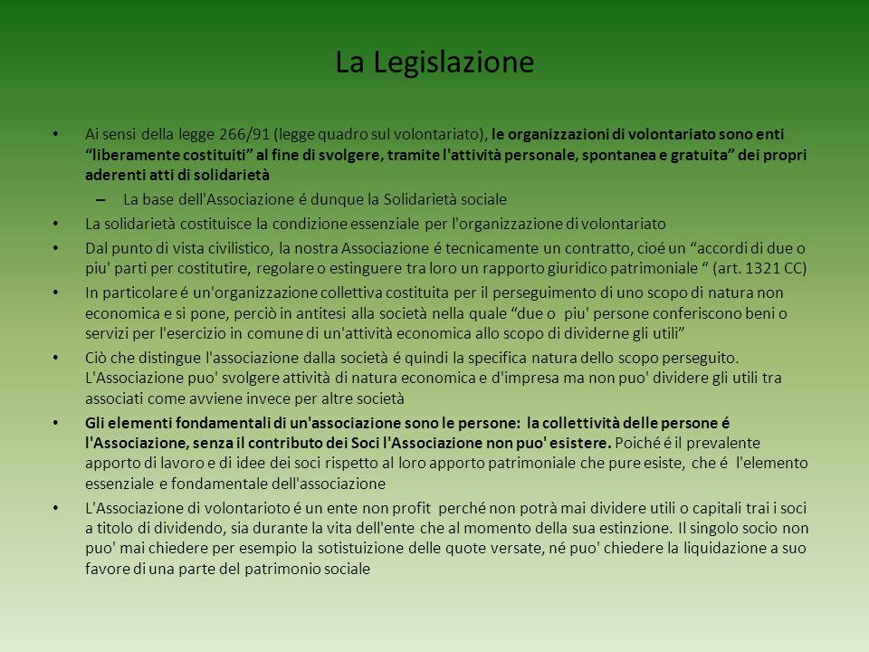 La Legislazione Ai sensi della legge 266/91 (legge quadro sul volontariato), le organizzazioni di volontariato sono enti liberamente costituiti al fin