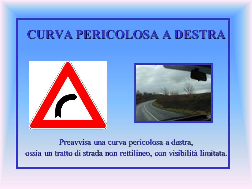 CURVA PERICOLOSA A DESTRA Preavvisa una curva pericolosa a destra, ossia un tratto di strada non rettilineo, con visibilità limitata.