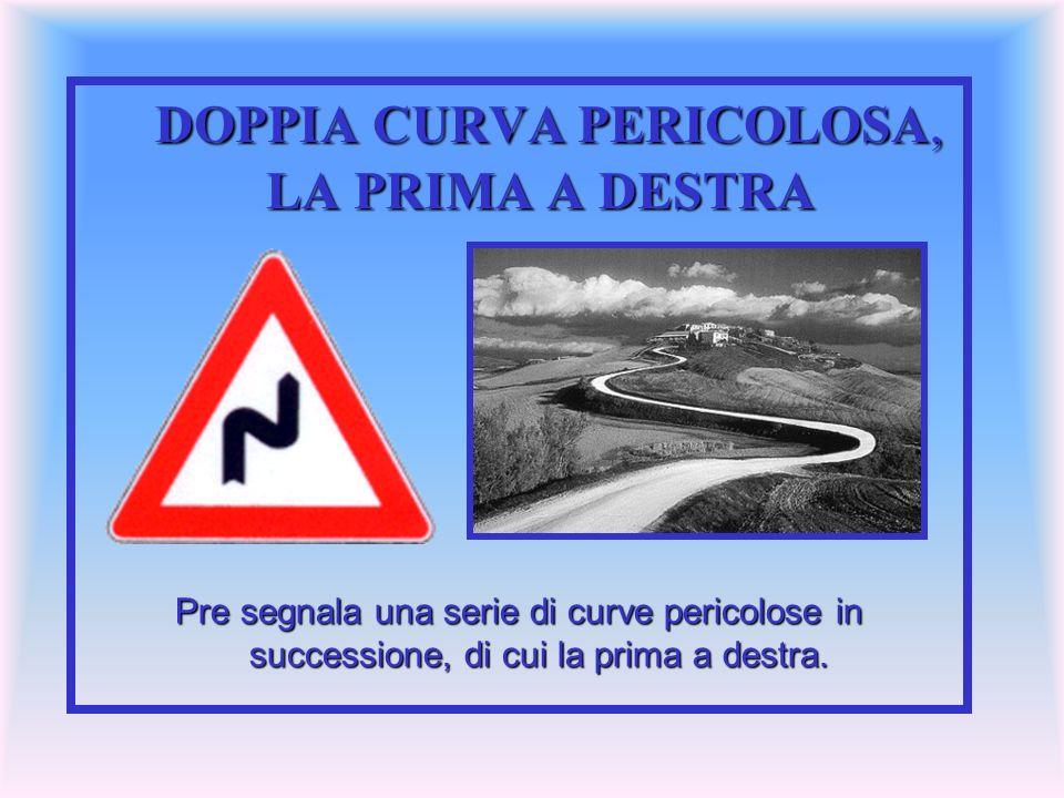 DOPPIA CURVA PERICOLOSA, LA PRIMA A DESTRA Pre segnala una serie di curve pericolose in successione, di cui la prima a destra.