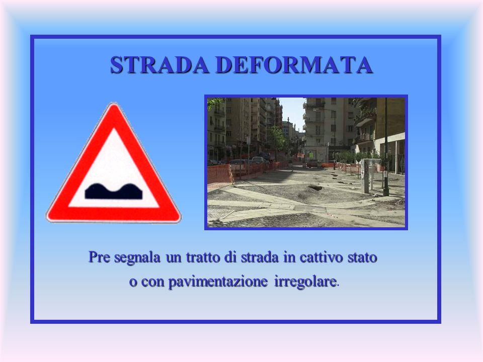 STRADA DEFORMATA Pre segnala un tratto di strada in cattivo stato o con pavimentazione irregolare o con pavimentazione irregolare.