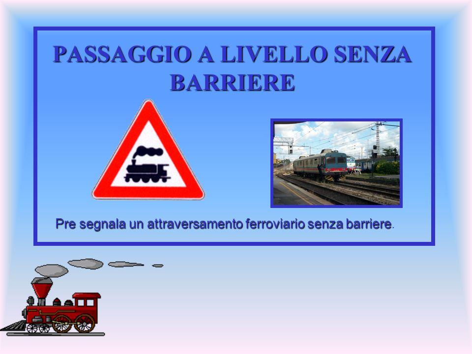 PASSAGGIO A LIVELLO SENZA BARRIERE Pre segnala un attraversamento ferroviario senza barriere Pre segnala un attraversamento ferroviario senza barriere