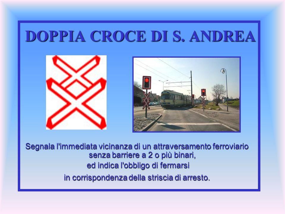 DOPPIA CROCE DI S. ANDREA Segnala l'immediata vicinanza di un attraversamento ferroviario senza barriere a 2 o più binari, ed indica l'obbligo di ferm