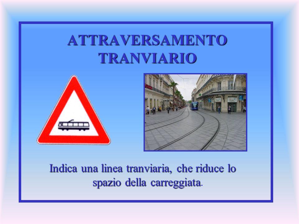 ATTRAVERSAMENTO TRANVIARIO Indica una linea tranviaria, che riduce lo spazio della carreggiata Indica una linea tranviaria, che riduce lo spazio della