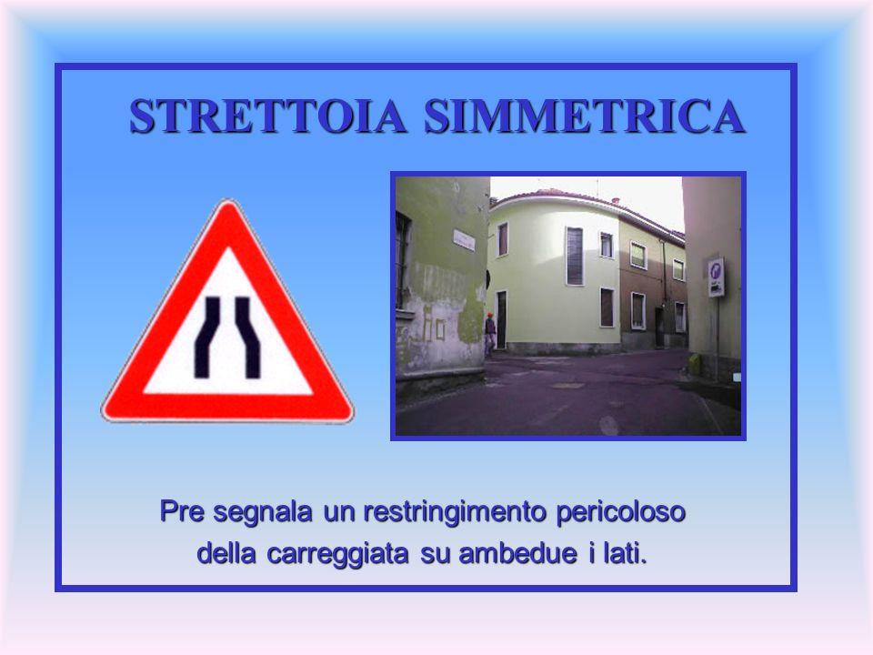 STRETTOIA SIMMETRICA Pre segnala un restringimento pericoloso della carreggiata su ambedue i lati.