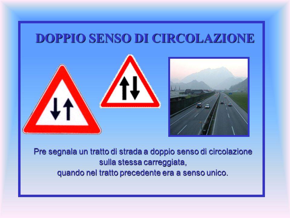 DOPPIO SENSO DI CIRCOLAZIONE Pre segnala un tratto di strada a doppio senso di circolazione sulla stessa carreggiata, quando nel tratto precedente era