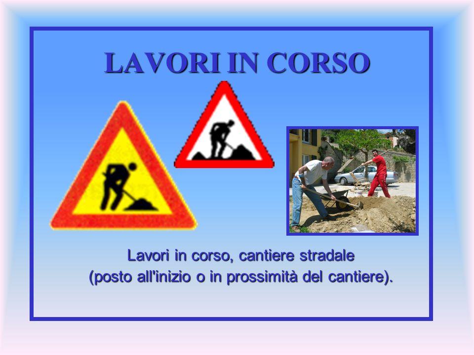 LAVORI IN CORSO Lavori in corso, cantiere stradale (posto all'inizio o in prossimità del cantiere).