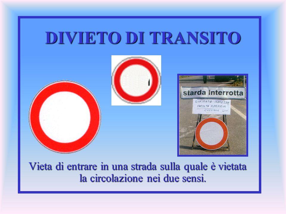 DIVIETO DI TRANSITO Vieta di entrare in una strada sulla quale è vietata la circolazione nei due sensi.