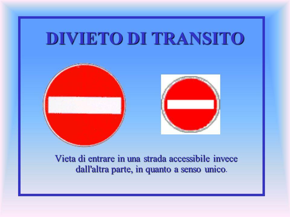 DIVIETO DI TRANSITO Vieta di entrare in una strada accessibile invece dall'altra parte, in quanto a senso unico Vieta di entrare in una strada accessi