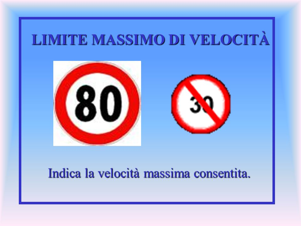 LIMITE MASSIMO DI VELOCITÀ Indica la velocità massima consentita.