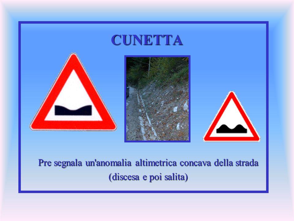 CUNETTA Pre segnala un'anomalia altimetrica concava della strada (discesa e poi salita)